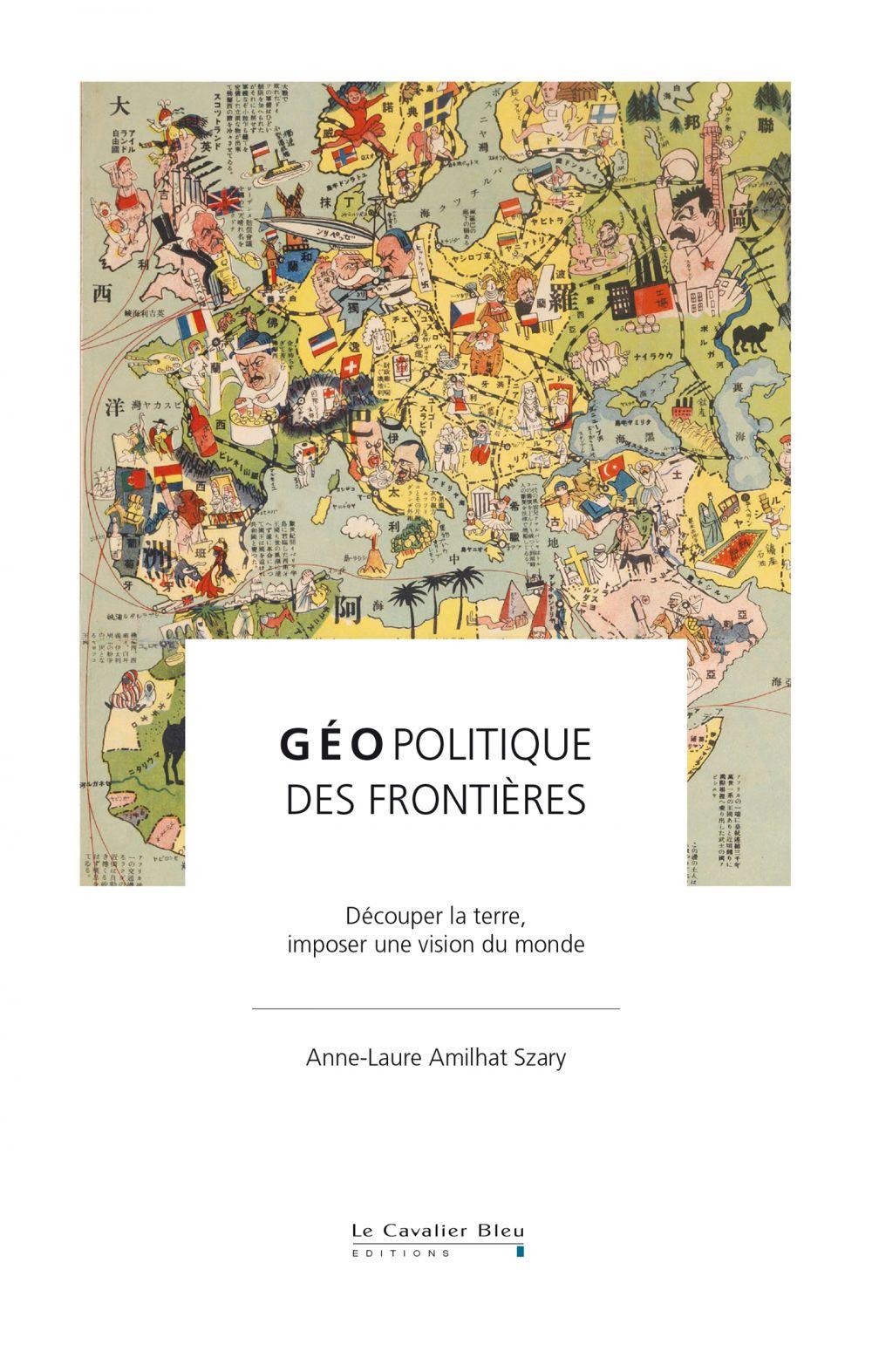 Géopolitique des frontières   Amilhat-Szary, Anne-Laure (1970-....). Auteur