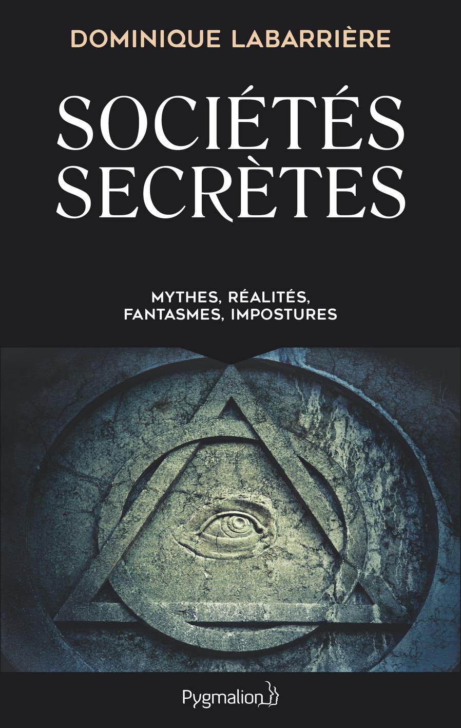Sociétés secrètes. Mythes, réalités, fanstasmes, impostures
