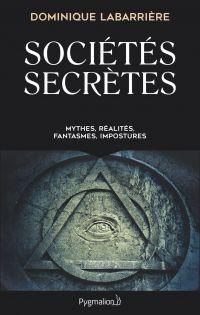 Sociétés secrètes : mythes, réalités, fantasmes, impostures
