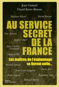 Au service secret de la France. Les maîtres de l'espionnage se livrent enfin... | Guisnel, Jean (1951-....). Auteur