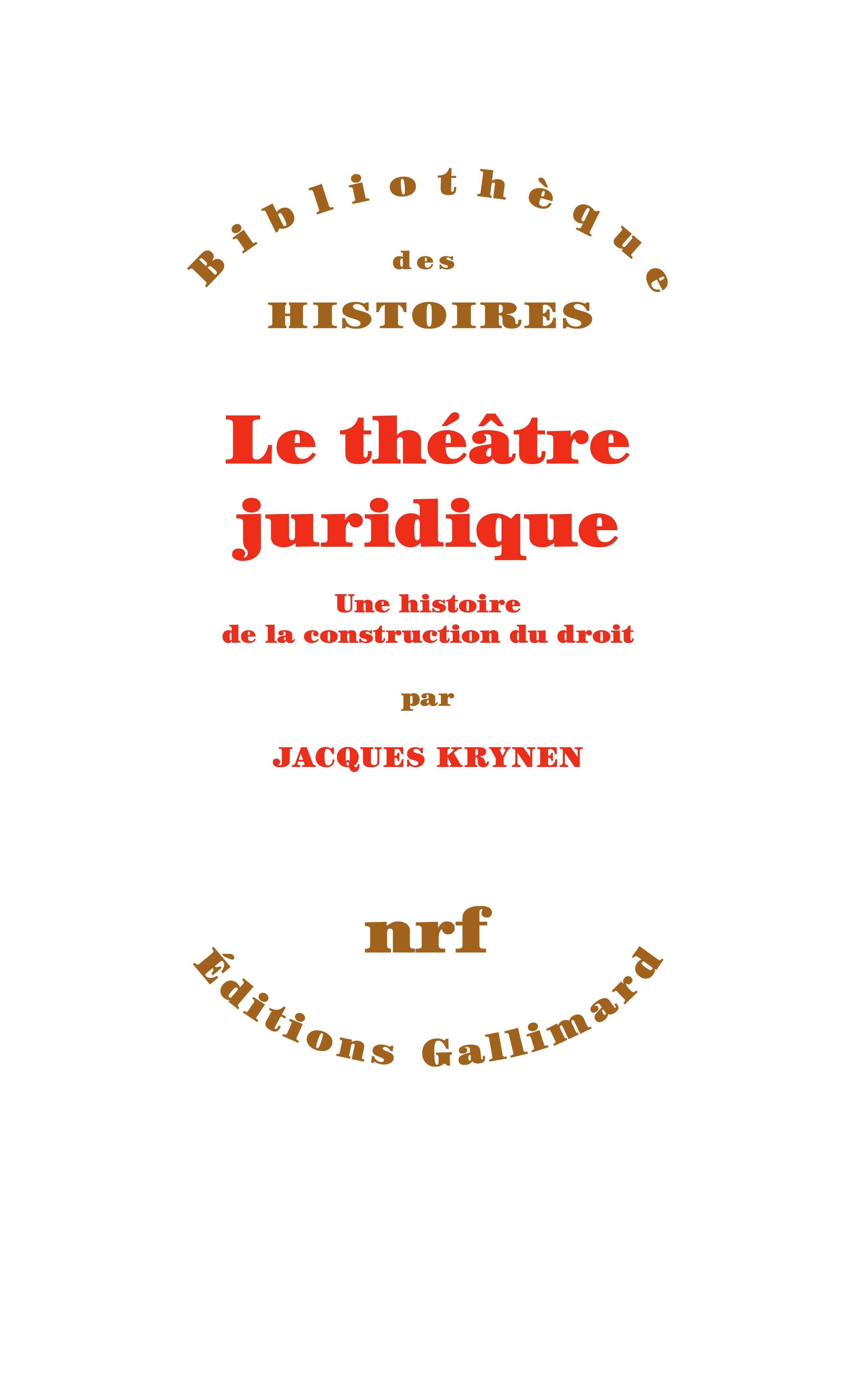 LE THEATRE JURIDIQUE - UNE HISTOIRE DE LA CONSTRUCTION DU DROIT