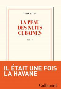 La peau des nuits cubaines | Bachi, Salim (1971-....). Auteur