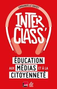 Interclass. Éducation aux médias et à la citoyenneté | Daviet, Emmanuelle. Auteur