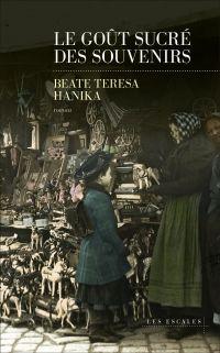 Le Goût sucré des souvenirs | Hanika, Beate Teresa (1976-....). Auteur