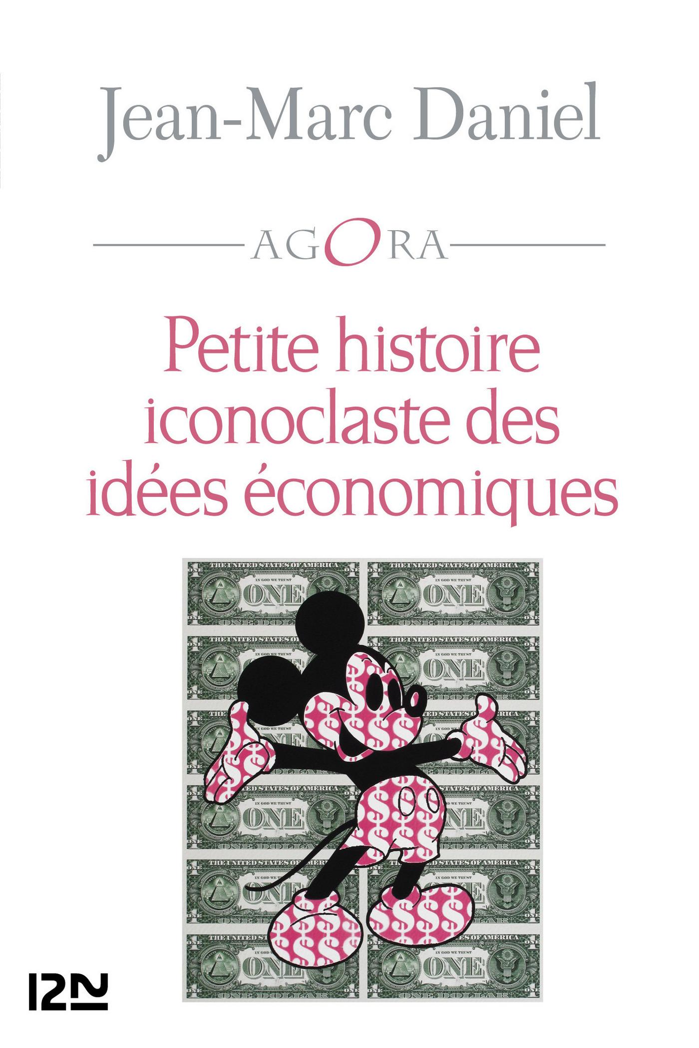 Petite histoire iconoclaste des idées économiques   DANIEL, Jean-Marc