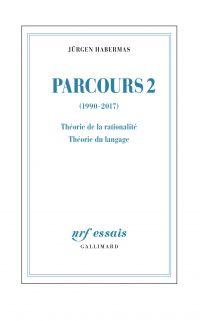 Parcours (Tome 2) - (1990-2017). Théorie de la rationalité - Théorie du langage