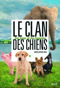 Des loups et des humains. Clan des chiens, tome 2 | Holt, Christopher. Auteur