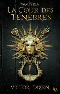 Vampyria, livre 1 : La Cour des Ténèbres | DIXEN, Victor. Auteur