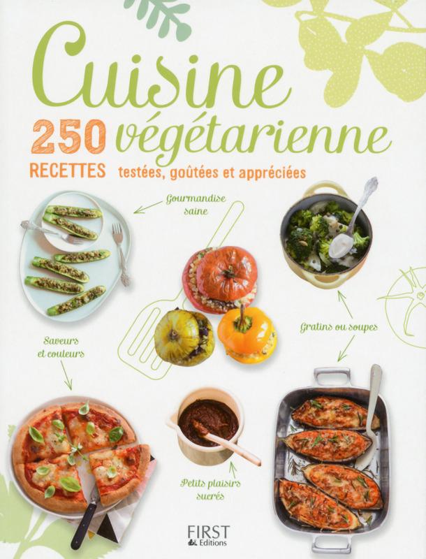 Cuisine végétarienne, 250 recettes testées, goûtées et appreciées