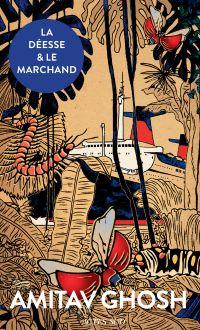 La Déesse et le Marchand | Ghosh, Amitav. Auteur