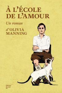 A l'école de l'amour | Manning, Olivia (1908-1980). Auteur