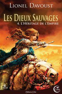 Les Dieux sauvages tome 4 : L'Héritage de l'Empire | DAVOUST, Lionel. Auteur