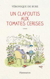 Un clafoutis aux tomates cerises | Bure, Véronique de. Auteur