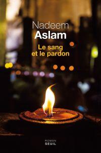 Le sang et le pardon | Aslam, Nadeem. Auteur