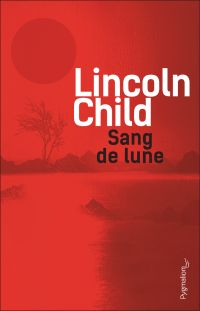 Sang de lune | Child, Lincoln. Auteur