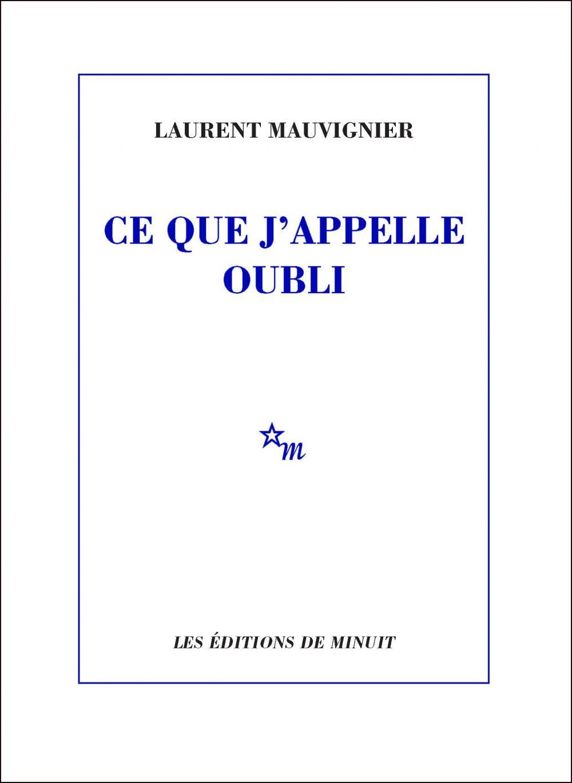 Ce que j'appelle oubli | Mauvignier, Laurent (1967-....). Auteur