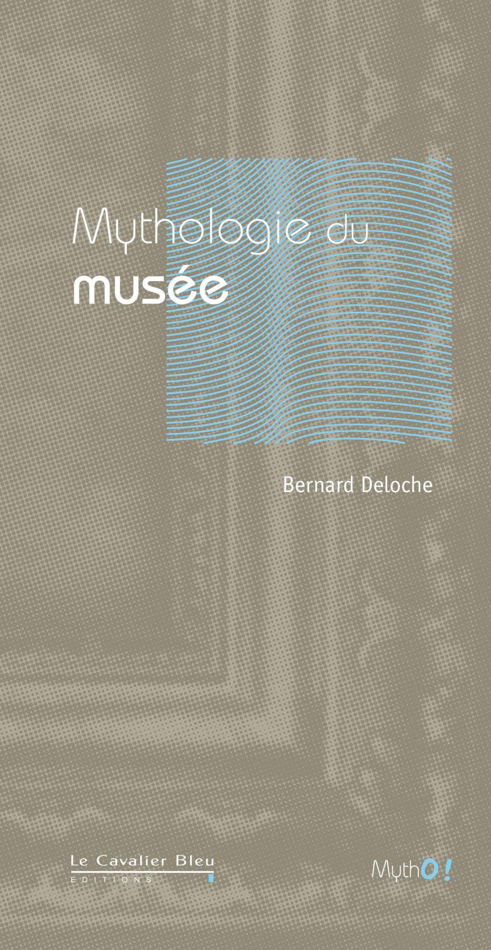 Mythologie du Musée | Deloche, Bernard (1944-....). Auteur
