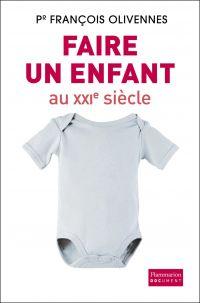 Faire un enfant au XXIe siècle | Olivennes, François. Auteur