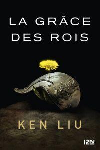 La Dynastie des Dents-de-Lion – tome 1 : La Grâce des rois | LIU, Ken. Auteur