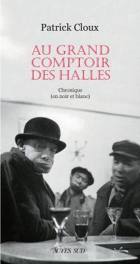 Au grand comptoir des Halles | Cloux, Patrick (1952-....). Auteur
