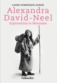 Alexandra David-Neel : Exploratrice et féministe | Agniel, Laure Dominique. Auteur