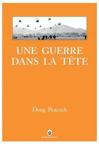 Une guerre dans la tête | PEACOCK, Doug. Auteur