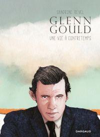 Glenn Gould, une vie à contretemps | Revel, Sandrine (1969-....). Auteur