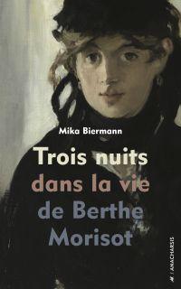 Trois nuits dans la vie de Berthe Morisot | Biermann, Mika. Auteur