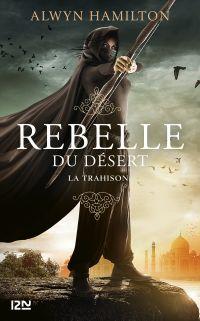Rebelle du désert. Volume 2, La trahison
