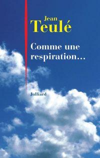 Comme une respiration... | TEULE, Jean. Auteur