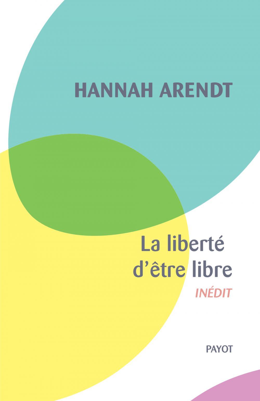 La liberté d'être libre | Arendt, Hannah (1906-1975). Auteur