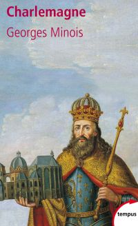 Charlemagne | Minois, Georges (1946-....). Auteur