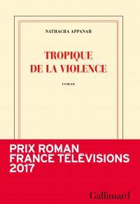 Tropique de la violence | Appanah, Nathacha. Auteur