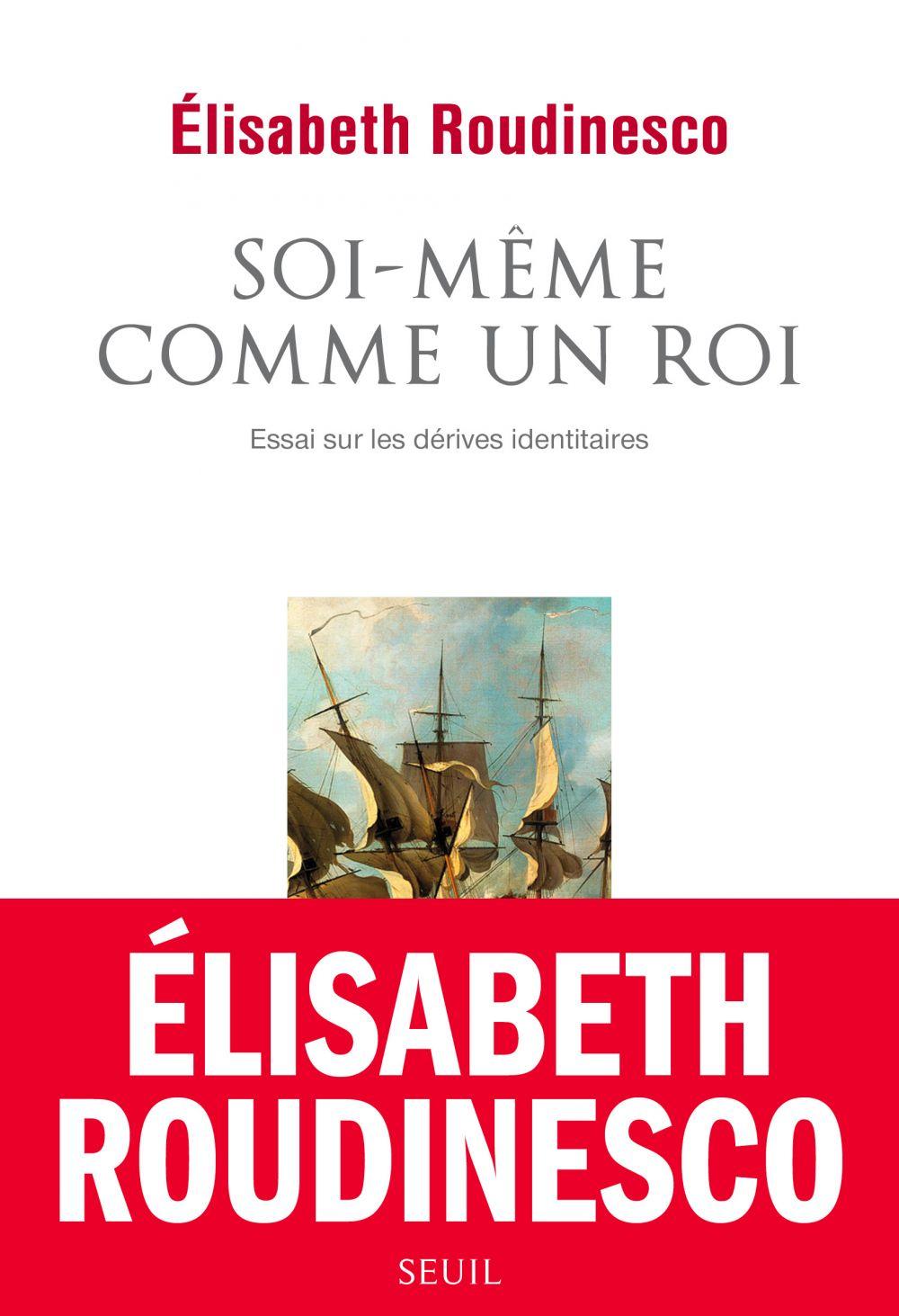 Soi-même comme un roi | Roudinesco, Elisabeth (1944-....). Auteur