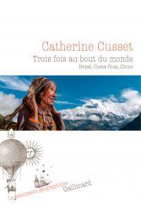 Trois fois au bout du monde. Népal, Costa Rica, Chine | Cusset, Catherine (1963-....). Auteur