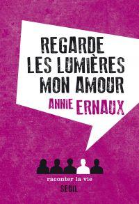 Regarde les lumières mon amour | Ernaux, Annie (1940-....). Auteur