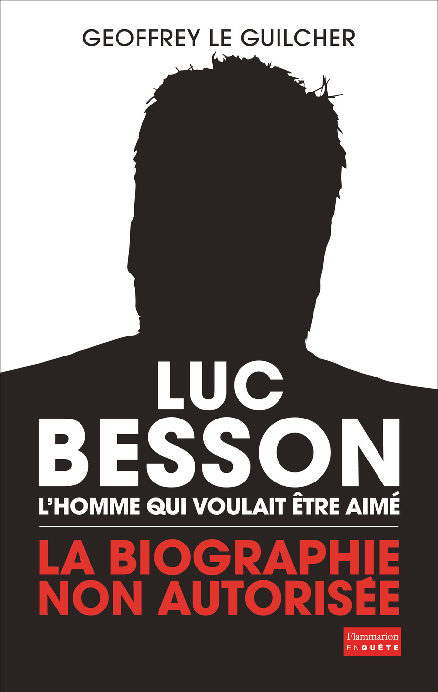 Luc Besson. L'homme qui voulait être aimé