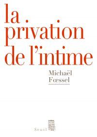 La Privation de l'intime. Mises en scènes politiques des sentiments