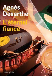 L'Eternel Fiancé | Desarthe, Agnès. Auteur