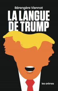 La Langue de Trump | Viennot, Bérengère. Auteur