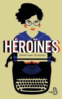 Héroïnes | Stratford, Sarah-Jane. Auteur