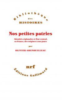 Nos petites patries. Identités régionales et État central, en France, des origines à nos jours