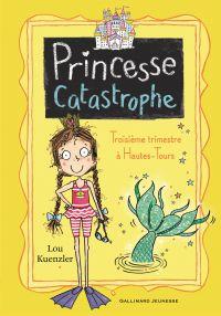 Princesse Catastrophe (Tome 3) - Troisième trimestre à Hautes-Tours
