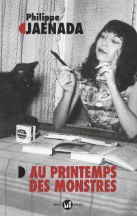 Au printemps des monstres | Jaenada, Philippe. Auteur