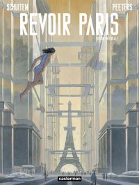 Revoir Paris (L'Intégrale) | Peeters, Benoît (1956-....). Auteur