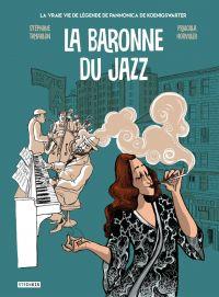 La baronne du jazz - La vraie vie de légende de Pannonica de Koenigswarter | Tamaillon, Stéphane (1970-....). Auteur