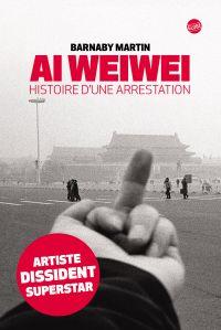 Ai Weiwei Histoire d'une arrestation | Martin, Barnaby. Auteur