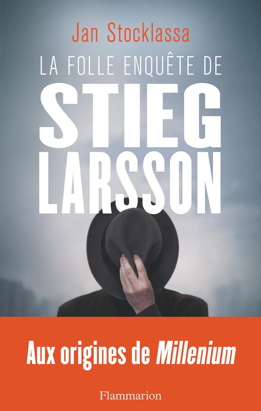 La folle enquête de Stieg Larsson | Stocklassa, Jan
