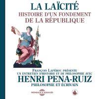 La laïcité. Histoire d'un fondement de la République | Pena-Ruiz, Henri. Auteur