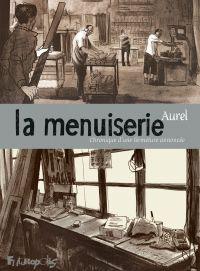 La menuiserie | Aurel (1980-....). Auteur